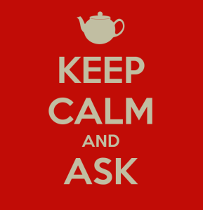 Keep Calm and Ask