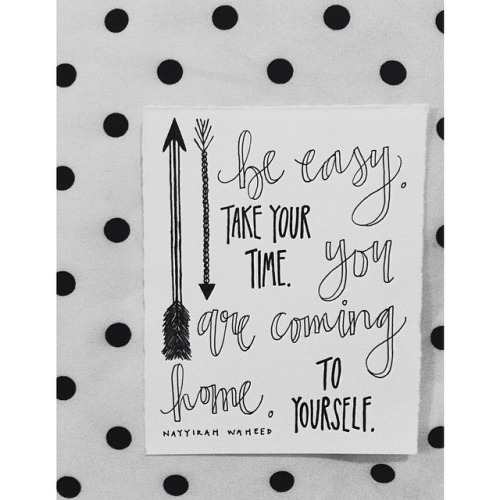 "Hand written quote ""Be easy, take your time, you are coming home to yourself."""