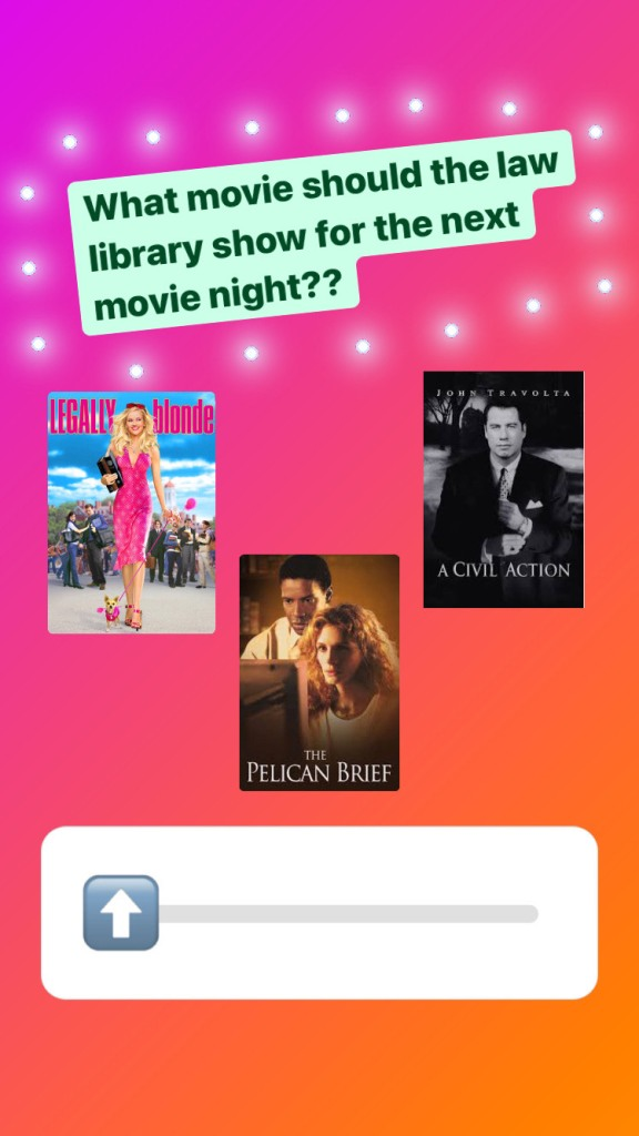 """Instagram story with a pink and orange background with florescent white dots. Texts asks """"What movie should the law library show for the next movie night??"""" There is a sliding sticker with an arrow that users use to point to the poster image of the movies """"Legally Blonde,"""" """"The Pelican Brief,"""" and """"A Civil Action."""""""